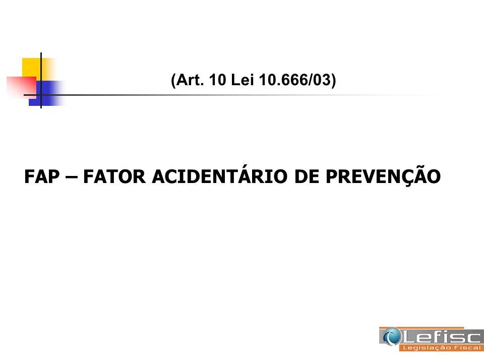FAP – FATOR ACIDENTÁRIO DE PREVENÇÃO (Art. 10 Lei 10.666/03)