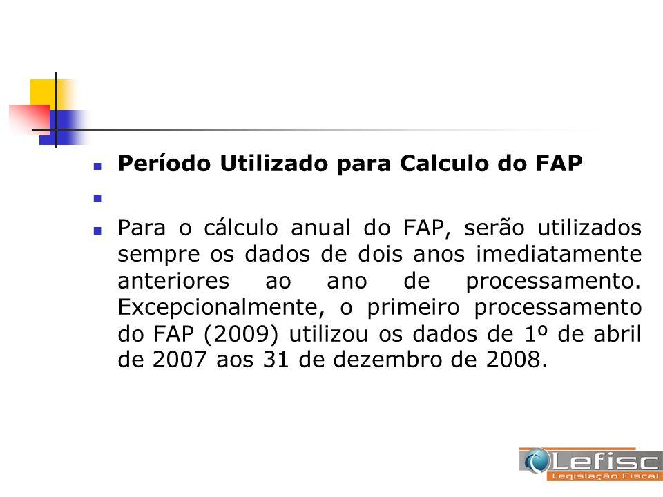 Per í odo Utilizado para Calculo do FAP Para o c á lculo anual do FAP, serão utilizados sempre os dados de dois anos imediatamente anteriores ao ano d
