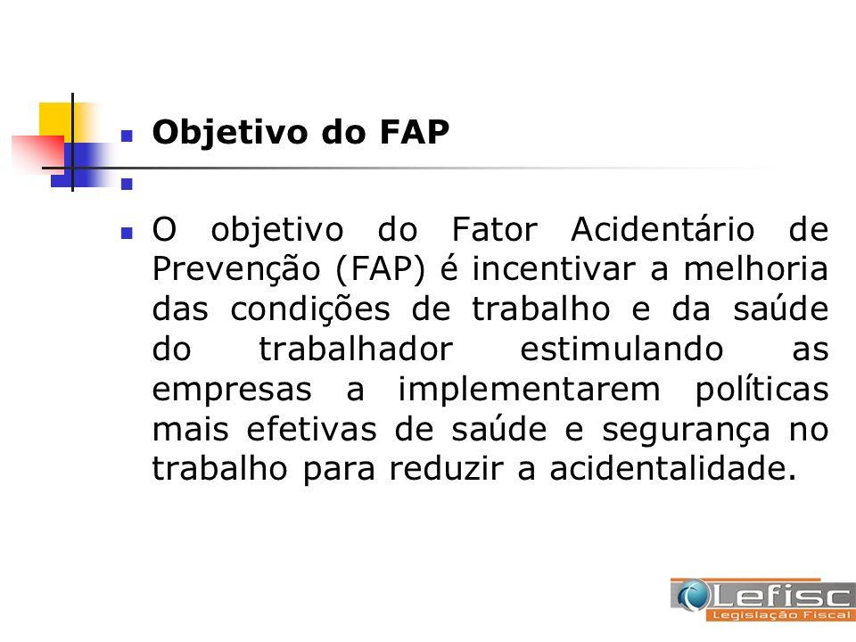 Objetivo do FAP O objetivo do Fator Acident á rio de Preven ç ão (FAP) é incentivar a melhoria das condi ç ões de trabalho e da sa ú de do trabalhador