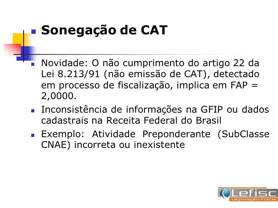 Sonega ç ão de CAT Novidade: O não cumprimento do artigo 22 da Lei 8.213/91 (não emissão de CAT), detectado em processo de fiscaliza ç ão, implica em