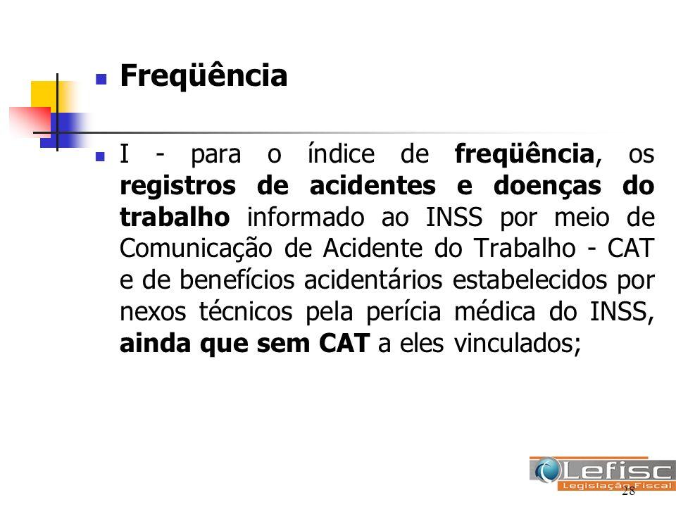 Freqüência I - para o índice de freqüência, os registros de acidentes e doenças do trabalho informado ao INSS por meio de Comunicação de Acidente do T