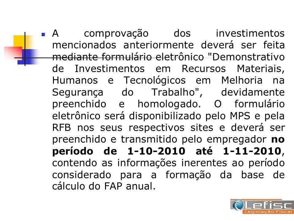 A comprova ç ão dos investimentos mencionados anteriormente dever á ser feita mediante formul á rio eletrônico