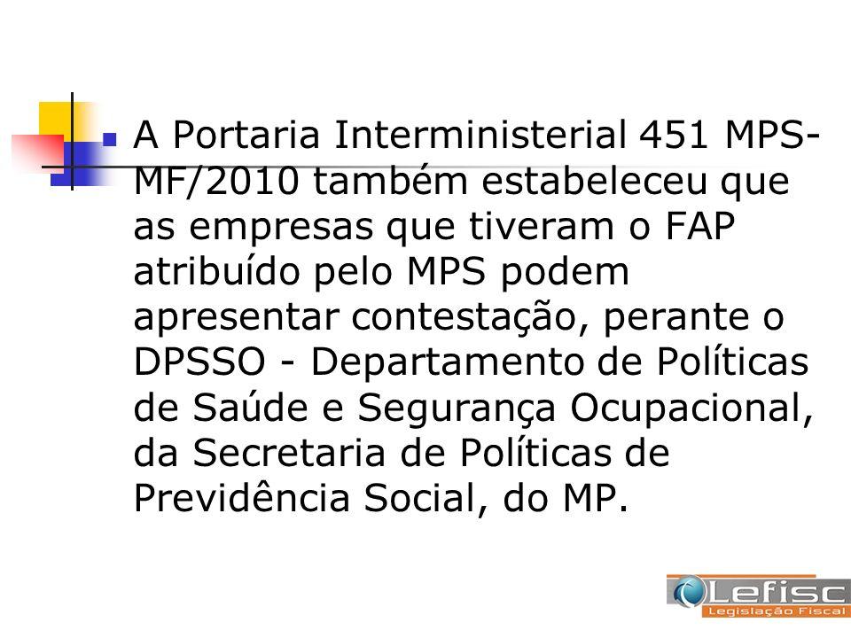 A Portaria Interministerial 451 MPS- MF/2010 tamb é m estabeleceu que as empresas que tiveram o FAP atribu í do pelo MPS podem apresentar contesta ç ã