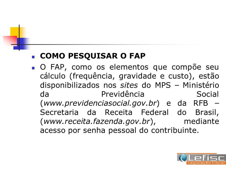 COMO PESQUISAR O FAP O FAP, como os elementos que compõe seu c á lculo (frequência, gravidade e custo), estão disponibilizados nos sites do MPS – Mini