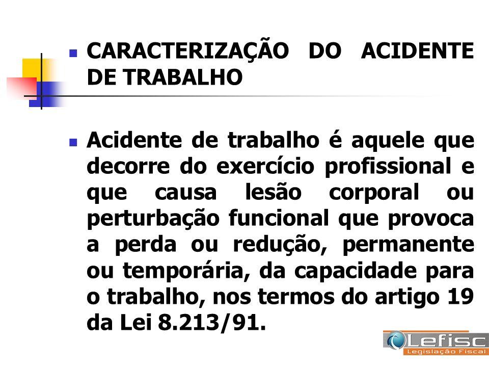 CARACTERIZAÇÃO DO ACIDENTE DE TRABALHO Acidente de trabalho é aquele que decorre do exercício profissional e que causa lesão corporal ou perturbação f