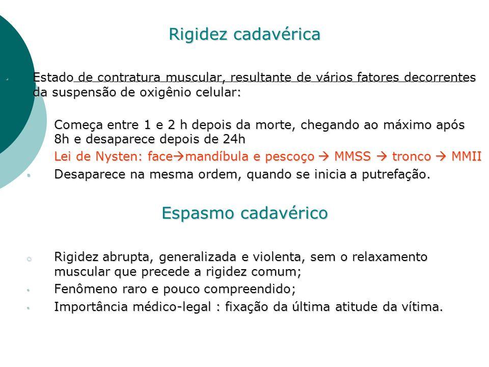 Rigidez cadavérica Estado de contratura muscular, resultante de vários fatores decorrentes da suspensão de oxigênio celular: Estado de contratura musc