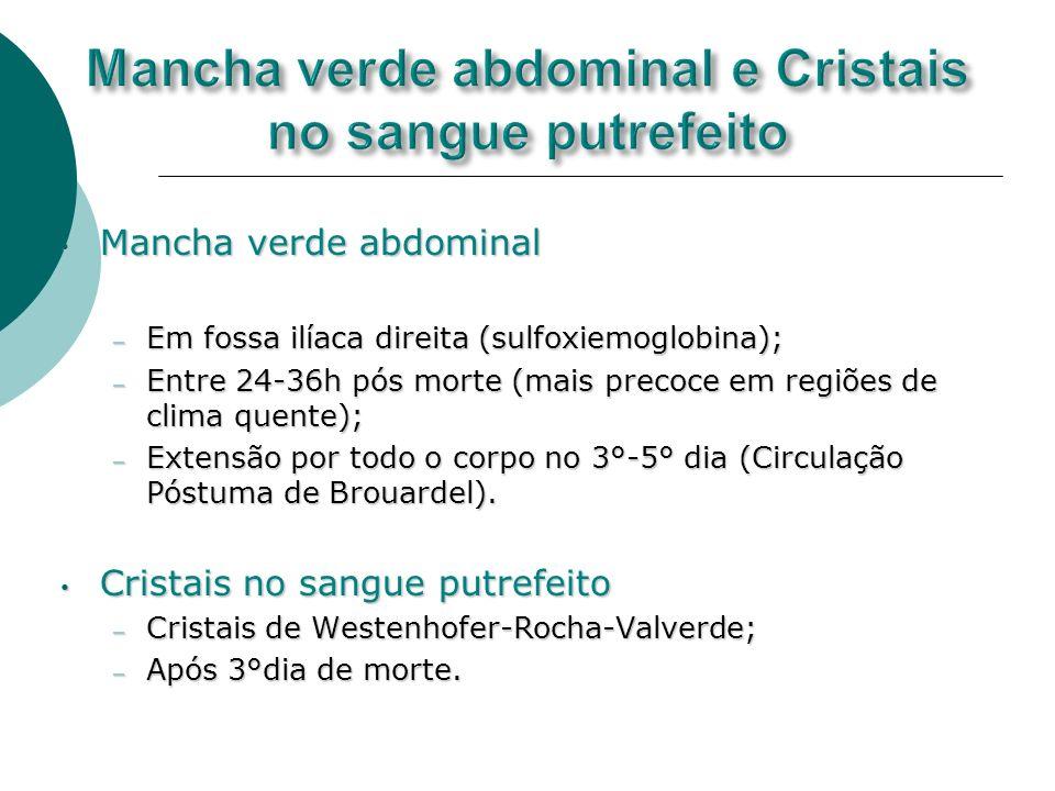 Mancha verde abdominal Mancha verde abdominal – Em fossa ilíaca direita (sulfoxiemoglobina); – Entre 24-36h pós morte (mais precoce em regiões de clim