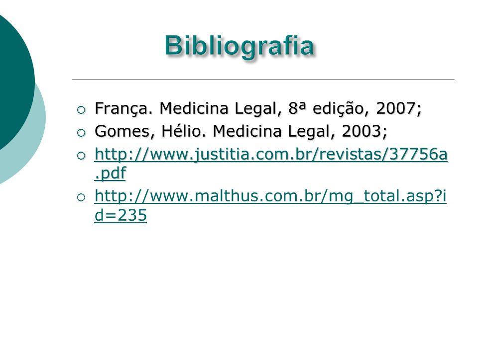 França. Medicina Legal, 8ª edição, 2007; França. Medicina Legal, 8ª edição, 2007; Gomes, Hélio. Medicina Legal, 2003; Gomes, Hélio. Medicina Legal, 20