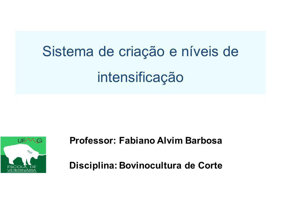 Professor: Fabiano Alvim Barbosa Disciplina: Bovinocultura de Corte Sistema de criação e níveis de intensificação
