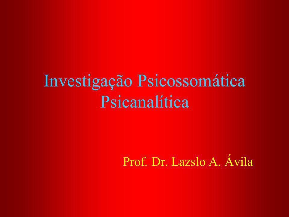 Investigação Psicossomática Psicanalítica Prof. Dr. Lazslo A. Ávila