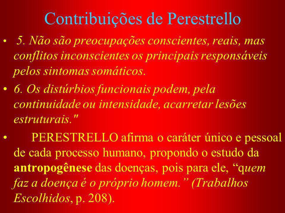 Contribuições de Perestrello 5. Não são preocupações conscientes, reais, mas conflitos inconscientes os principais responsáveis pelos sintomas somátic