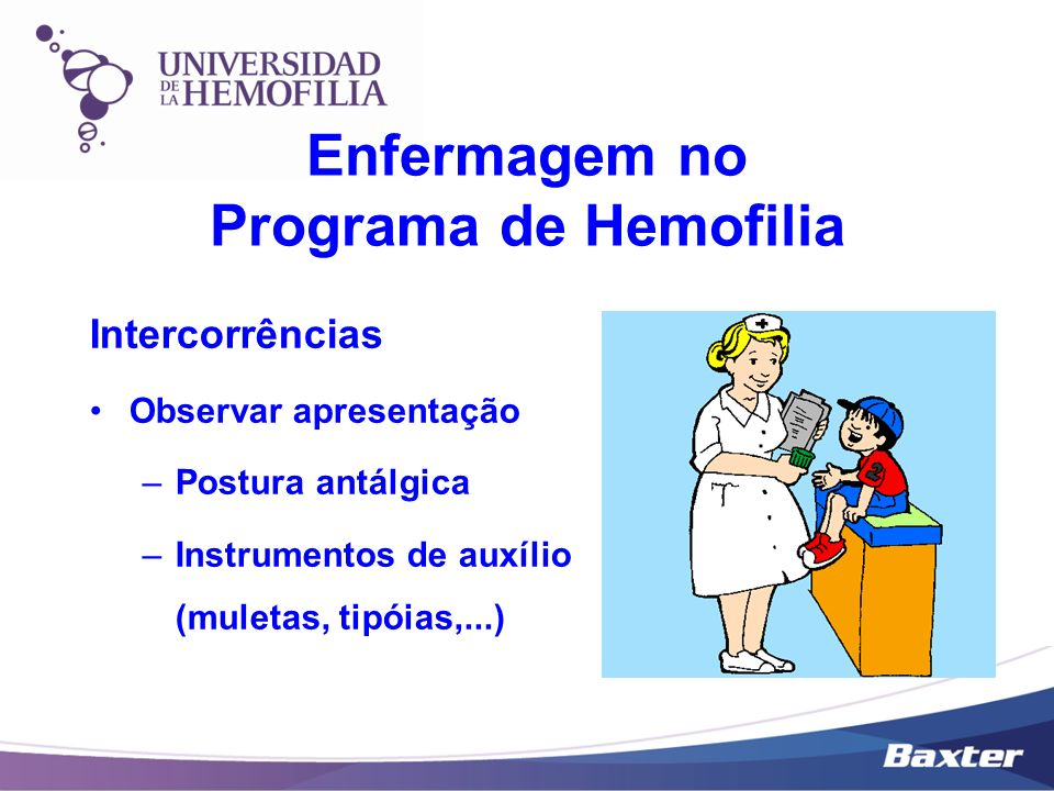 Intercorrências Observar apresentação –Postura antálgica –Instrumentos de auxílio (muletas, tipóias,...) Enfermagem no Programa de Hemofilia