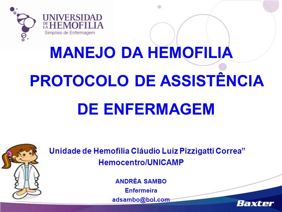 Simpósio de Enfermagem MANEJO DA HEMOFILIA PROTOCOLO DE ASSISTÊNCIA DE ENFERMAGEM Unidade de Hemofilia Cláudio Luiz Pizzigatti Correa Hemocentro/UNICA