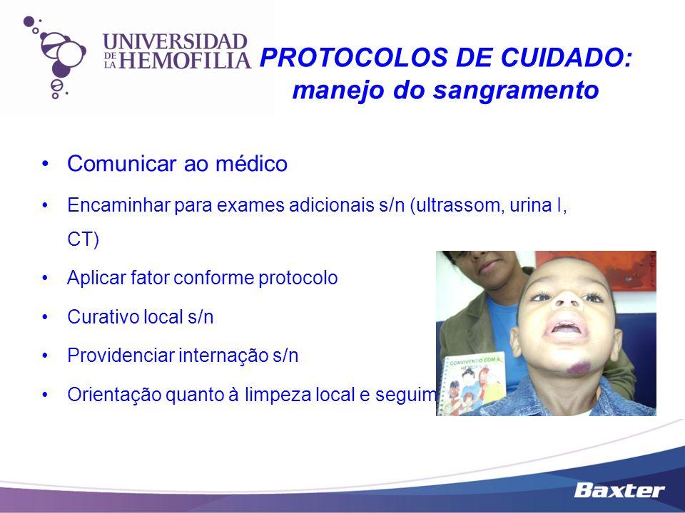 Comunicar ao médico Encaminhar para exames adicionais s/n (ultrassom, urina I, CT) Aplicar fator conforme protocolo Curativo local s/n Providenciar in