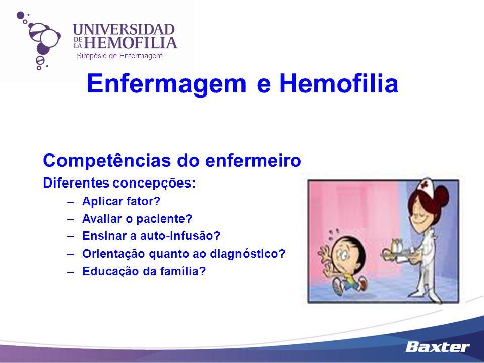 Simpósio de Enfermagem Enfermagem e Hemofilia Competências do enfermeiro Diferentes concepções: –Aplicar fator? –Avaliar o paciente? –Ensinar a auto-i