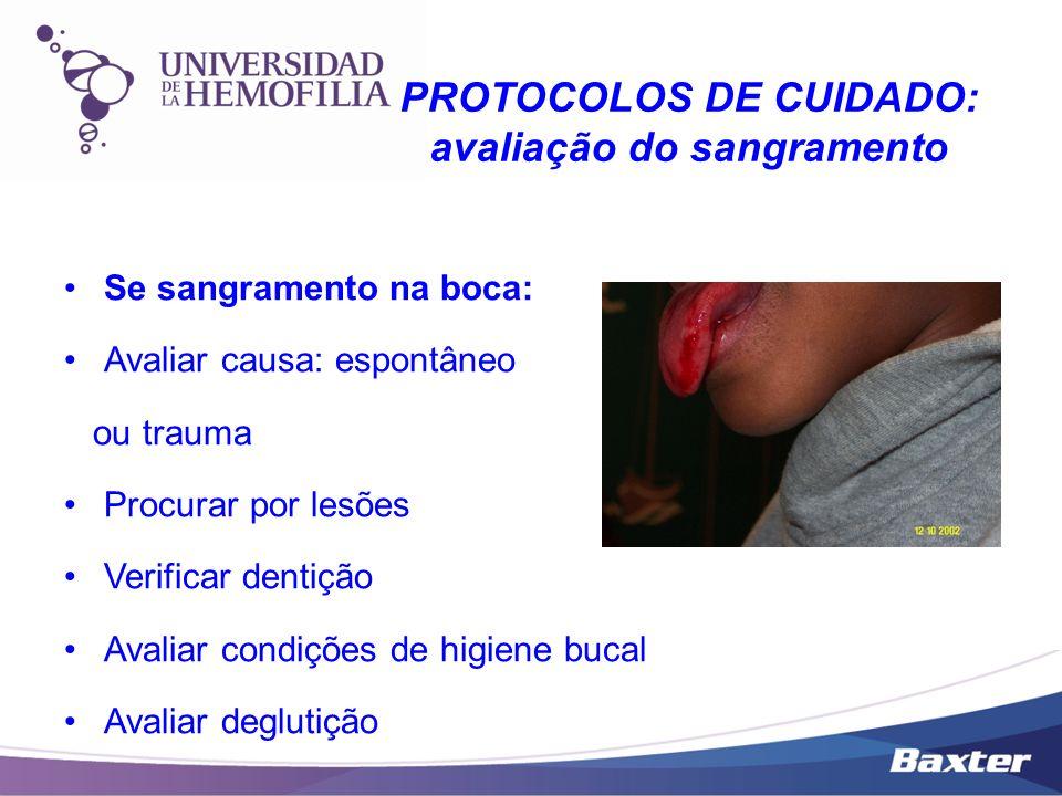 Se sangramento na boca: Avaliar causa: espontâneo ou trauma Procurar por lesões Verificar dentição Avaliar condições de higiene bucal Avaliar deglutiç