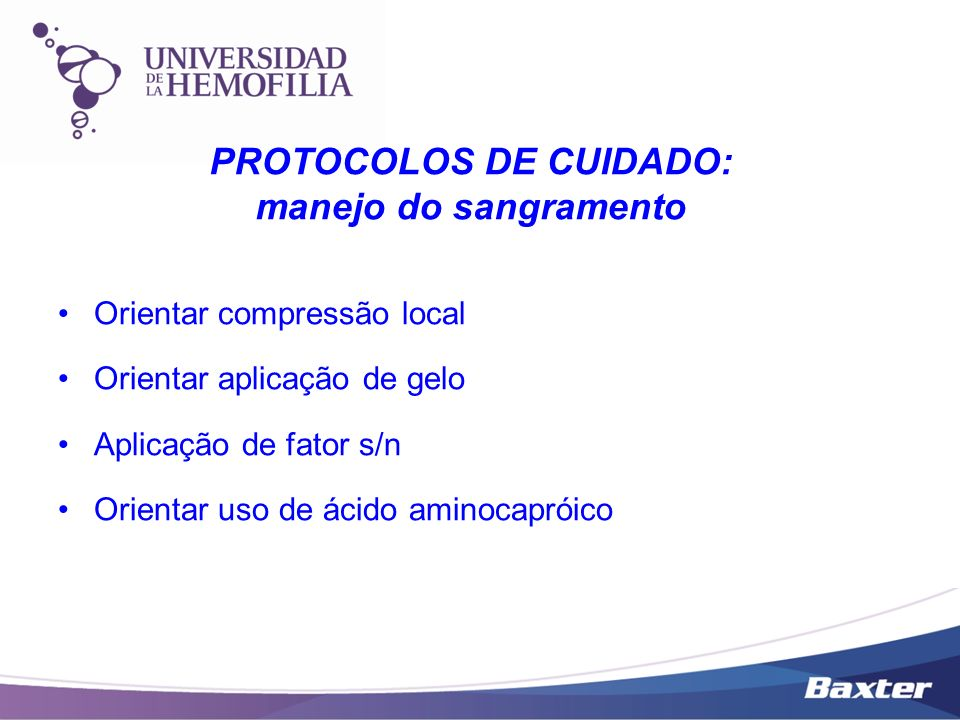 Orientar compressão local Orientar aplicação de gelo Aplicação de fator s/n Orientar uso de ácido aminocapróico PROTOCOLOS DE CUIDADO: manejo do sangr