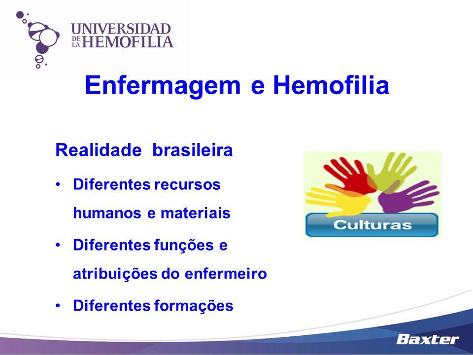 Enfermagem e Hemofilia Realidade brasileira Diferentes recursos humanos e materiais Diferentes funções e atribuições do enfermeiro Diferentes formaçõe