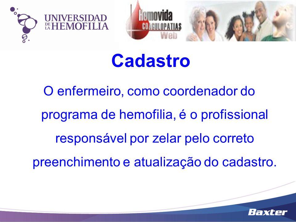 Cadastro O enfermeiro, como coordenador do programa de hemofilia, é o profissional responsável por zelar pelo correto preenchimento e atualização do c