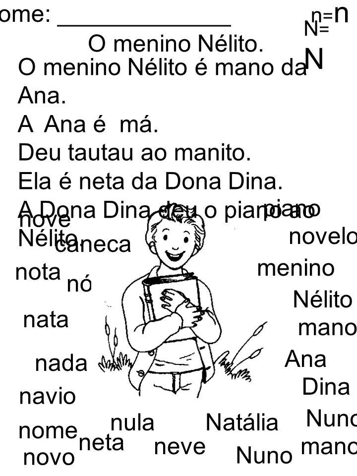 O menino Nélito. n=nn=n N=NN=N novelo Nélito nada Nuno nove nota nata nó nulaNatália navio nome mano Nuno novo neta neve Dina mano Ana piano menino ca