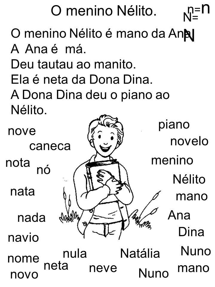 O menino Nélito é mano da Ana. A Ana é má. Deu tautau ao manito. Ela é neta da Dona Dina. A Dona Dina deu o piano ao Nélito. O menino Nélito. n=nn=n N