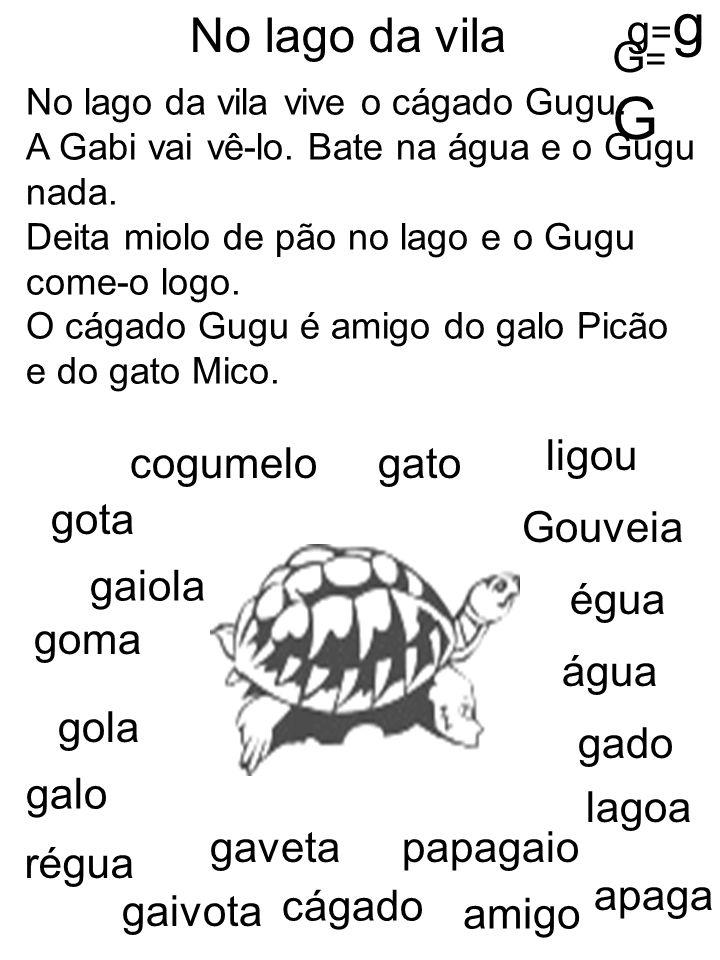 No lago da vila vive o cágado Gugu. A Gabi vai vê-lo. Bate na água e o Gugu nada. Deita miolo de pão no lago e o Gugu come-o logo. O cágado Gugu é ami