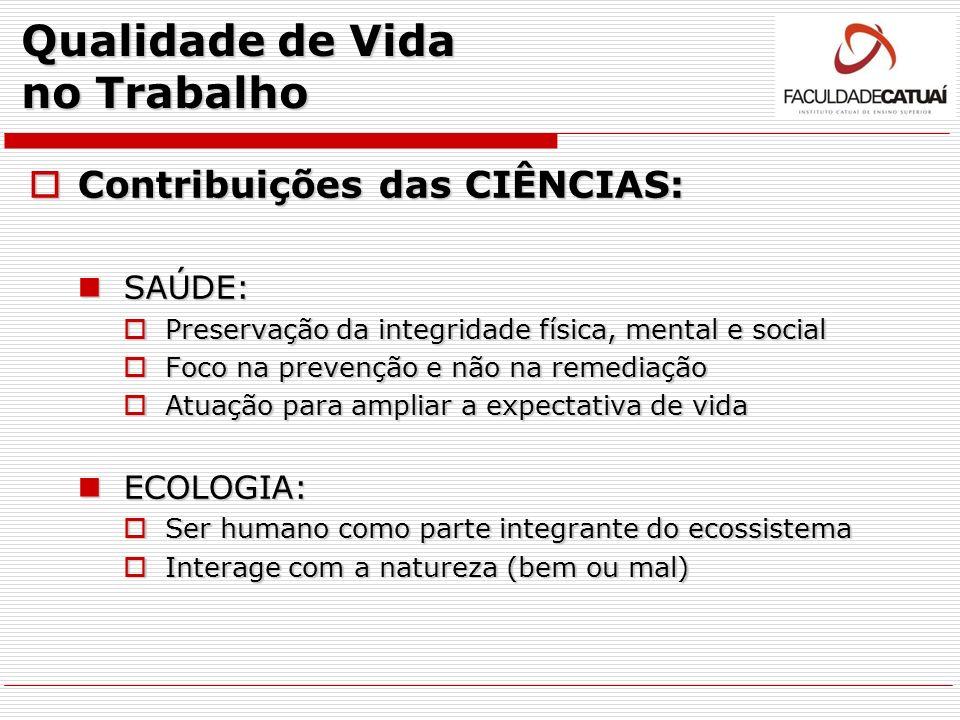 Qualidade de Vida no Trabalho Contribuições das CIÊNCIAS: Contribuições das CIÊNCIAS: SAÚDE: SAÚDE: Preservação da integridade física, mental e social