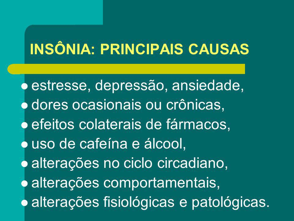 INSÔNIA: PRINCIPAIS CAUSAS estresse, depressão, ansiedade, dores ocasionais ou crônicas, efeitos colaterais de fármacos, uso de cafeína e álcool, alte