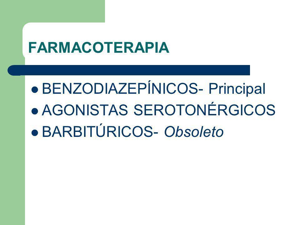 FARMACOTERAPIA BENZODIAZEPÍNICOS- Principal AGONISTAS SEROTONÉRGICOS BARBITÚRICOS- Obsoleto