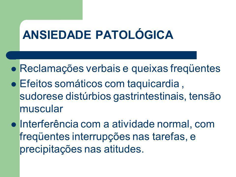 ANSIEDADE PATOLÓGICA Reclamações verbais e queixas freqüentes Efeitos somáticos com taquicardia, sudorese distúrbios gastrintestinais, tensão muscular