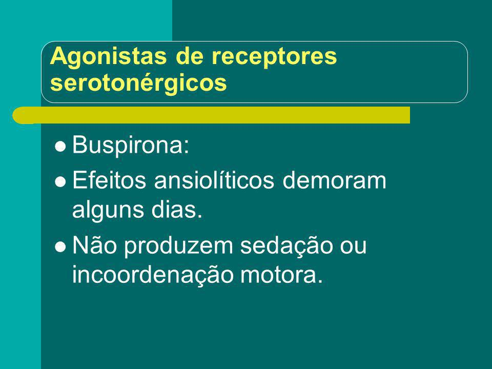 Agonistas de receptores serotonérgicos Buspirona: Efeitos ansiolíticos demoram alguns dias. Não produzem sedação ou incoordenação motora.