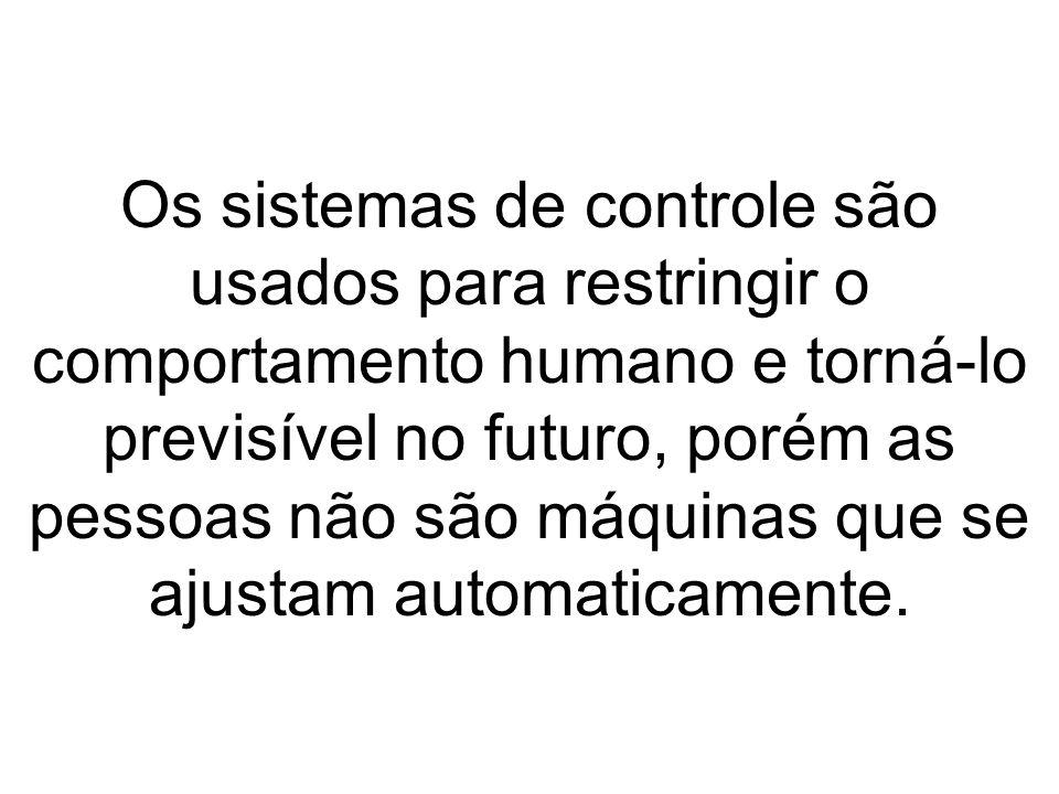 Os sistemas de controle são usados para restringir o comportamento humano e torná-lo previsível no futuro, porém as pessoas não são máquinas que se aj