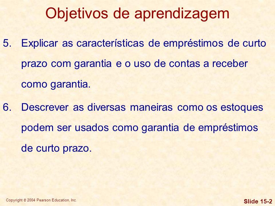 Copyright © 2004 Pearson Education, Inc. Slide 15-1 Objetivos de aprendizagem 1.Rever os principais componentes do prazo de crédito de uma empresa e o