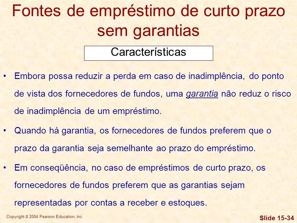Copyright © 2004 Pearson Education, Inc. Slide 15-33 Fontes de empréstimo de curto prazo sem garantias Empréstimos internacionais A principal diferenç