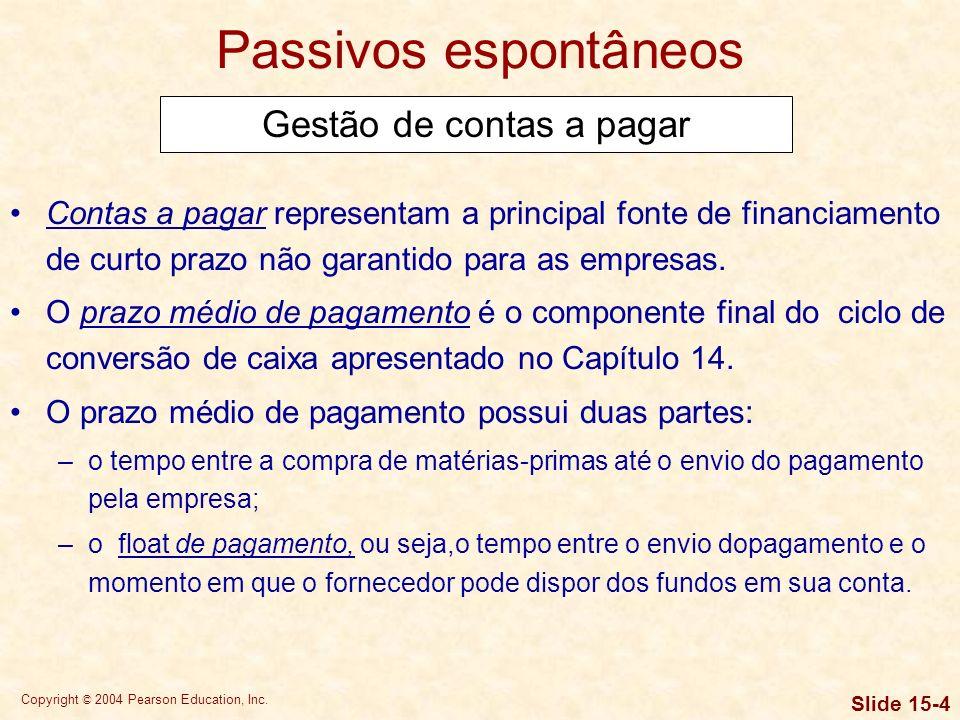 Copyright © 2004 Pearson Education, Inc. Slide 15-3 Passivos espontâneos Passivos espontâneos resultam do andamento normal das operações da empresa. A