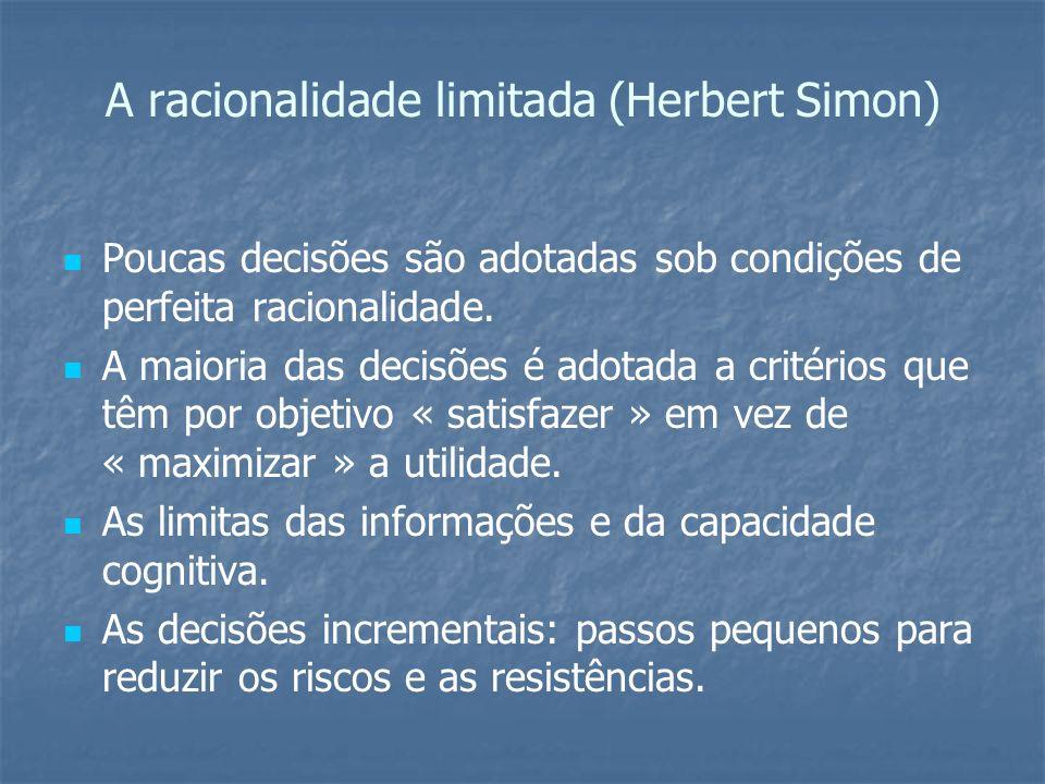 A racionalidade limitada (Herbert Simon) Poucas decisões são adotadas sob condições de perfeita racionalidade. A maioria das decisões é adotada a crit