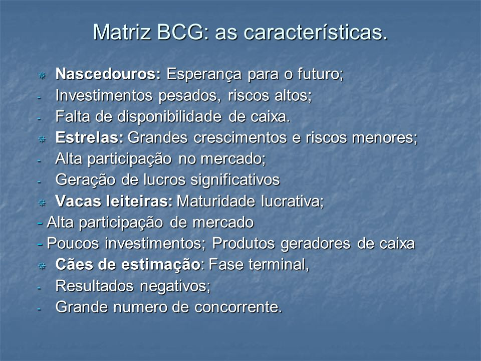 Matriz BCG: as características. Nascedouros: Esperança para o futuro; Nascedouros: Esperança para o futuro; - Investimentos pesados, riscos altos; - F