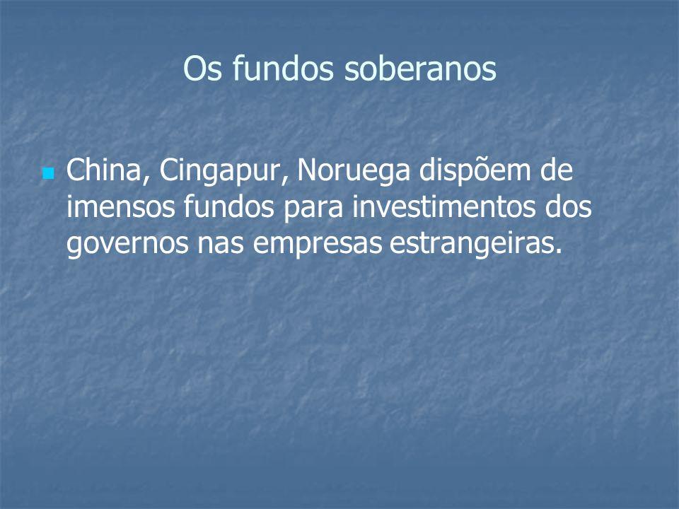 Os fundos soberanos China, Cingapur, Noruega dispõem de imensos fundos para investimentos dos governos nas empresas estrangeiras.