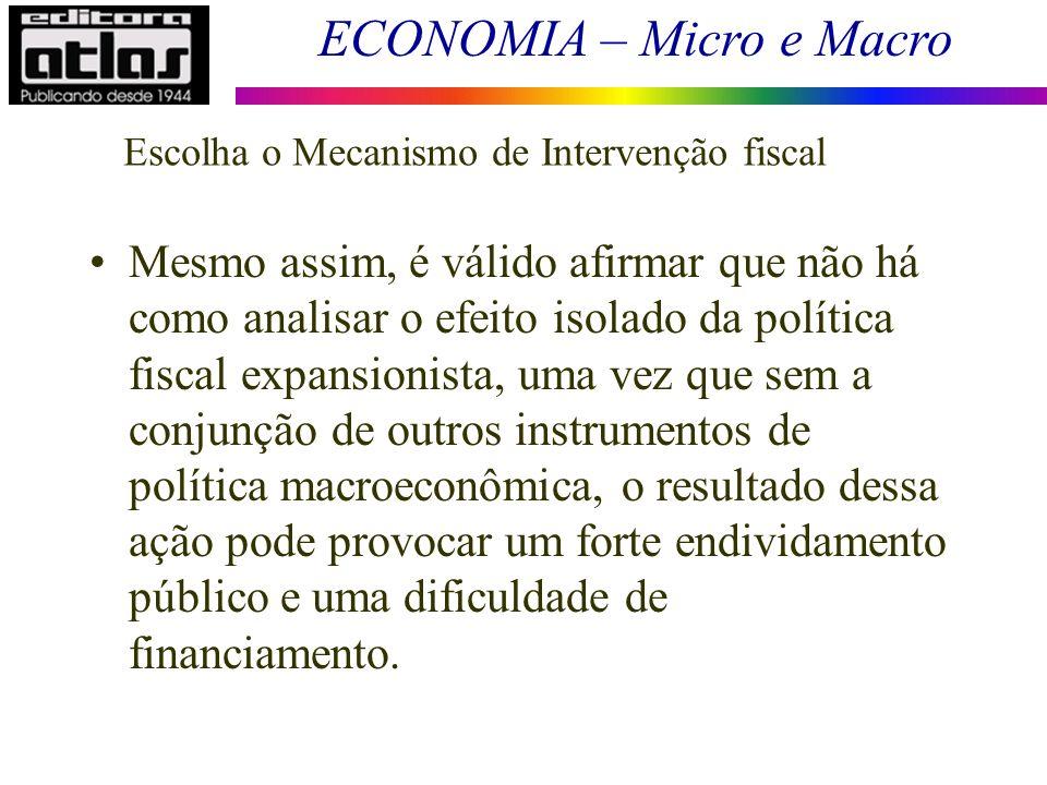 ECONOMIA – Micro e Macro 14 Escolha o Mecanismo de Intervenção fiscal Mesmo assim, é válido afirmar que não há como analisar o efeito isolado da polít