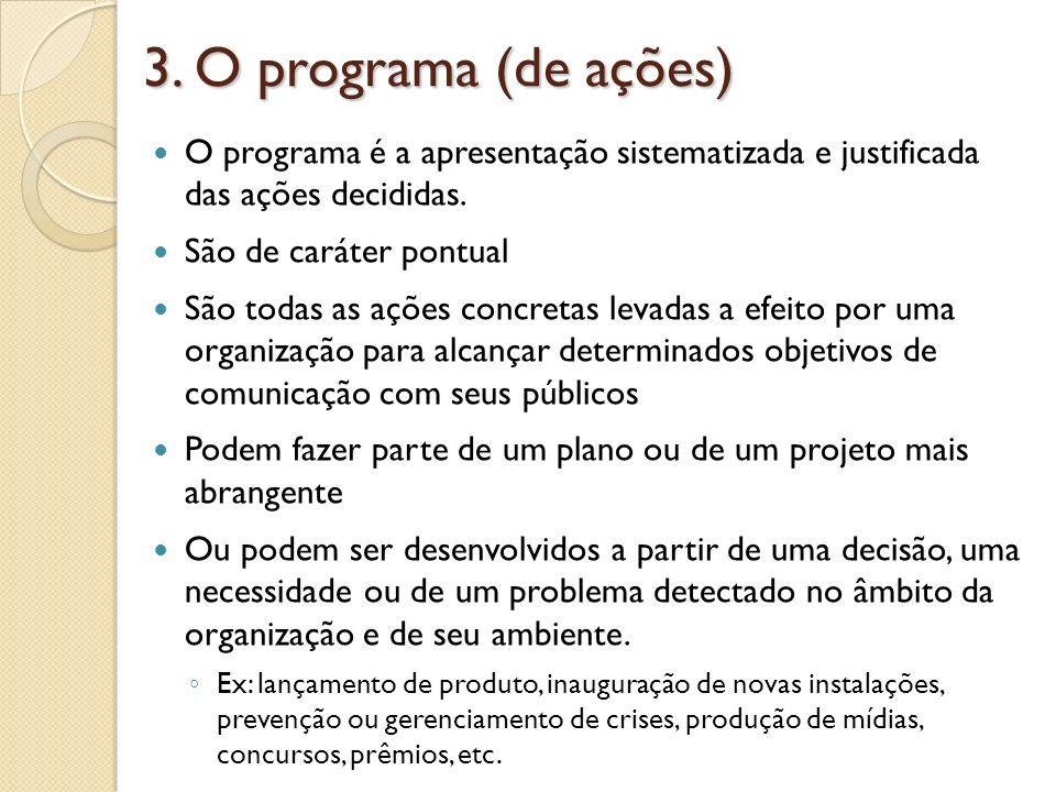 3. O programa (de ações) O programa é a apresentação sistematizada e justificada das ações decididas. São de caráter pontual São todas as ações concre