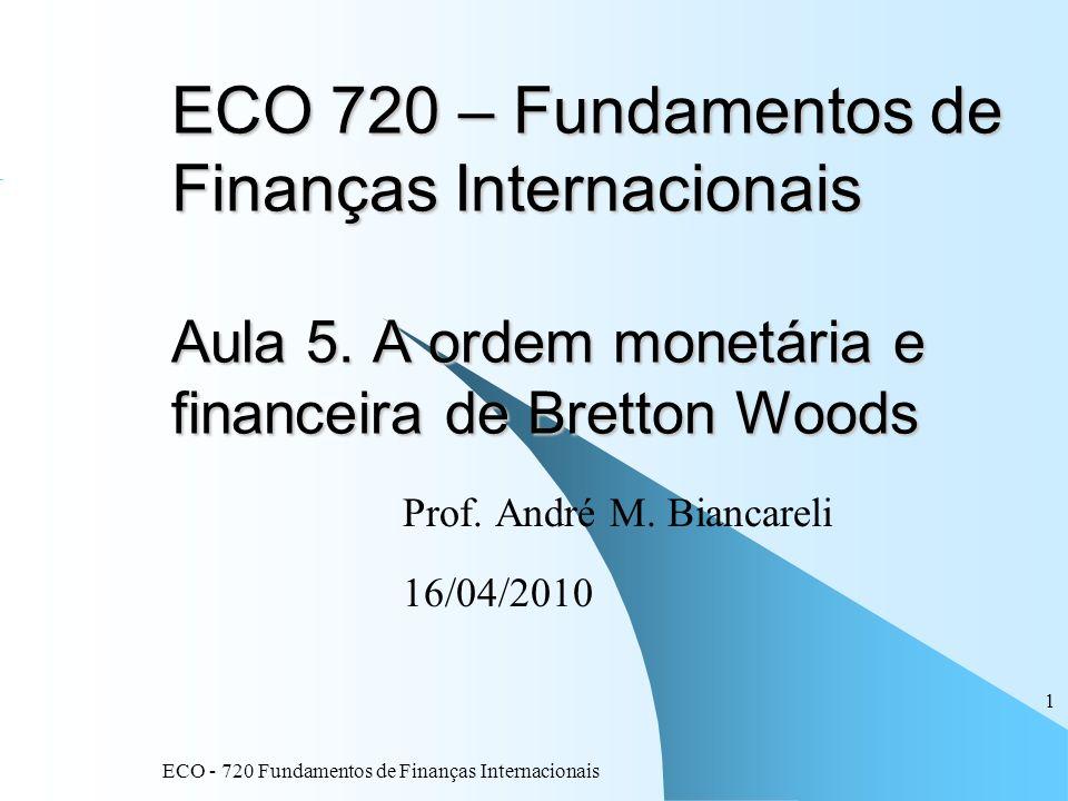 ECO - 720 Fundamentos de Finanças Internacionais 1 ECO 720 – Fundamentos de Finanças Internacionais Aula 5. A ordem monetária e financeira de Bretton