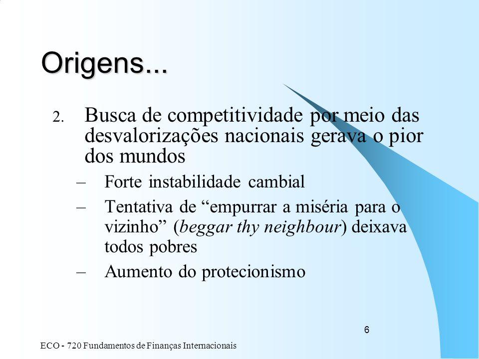 ECO - 720 Fundamentos de Finanças Internacionais 6 Origens... 2. Busca de competitividade por meio das desvalorizações nacionais gerava o pior dos mun