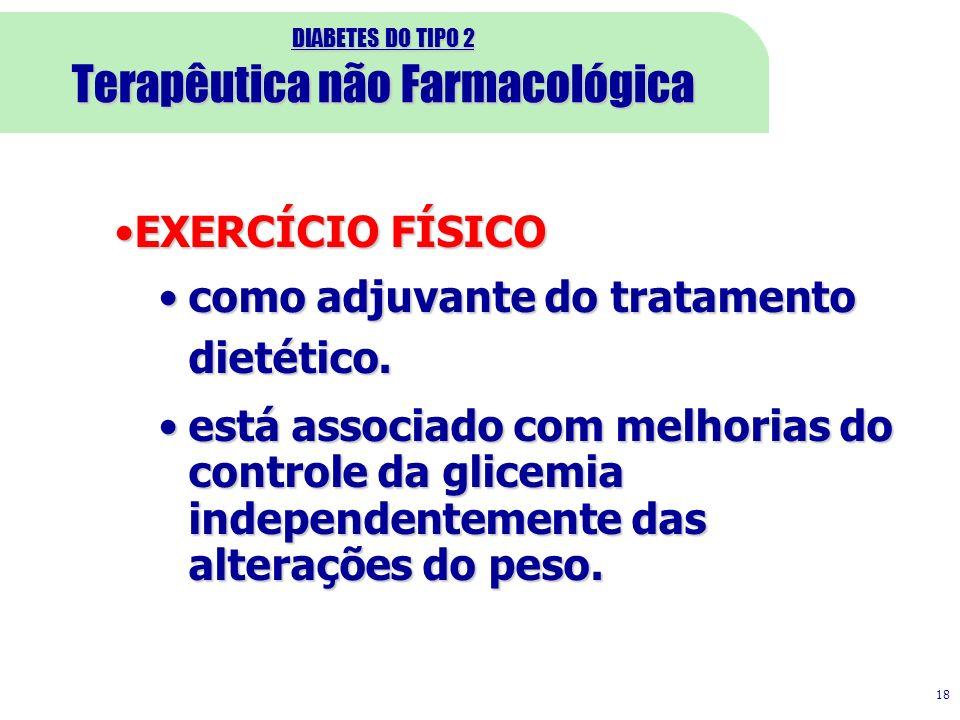 DIABETES DO TIPO 2 Terapêutica não Farmacológica 18 EXERCÍCIO FÍSICOEXERCÍCIO FÍSICO como adjuvante do tratamento dietético.como adjuvante do tratamento dietético.