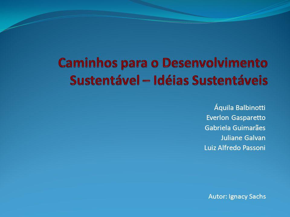 Áquila Balbinotti Everlon Gasparetto Gabriela Guimarães Juliane Galvan Luiz Alfredo Passoni Autor: Ignacy Sachs