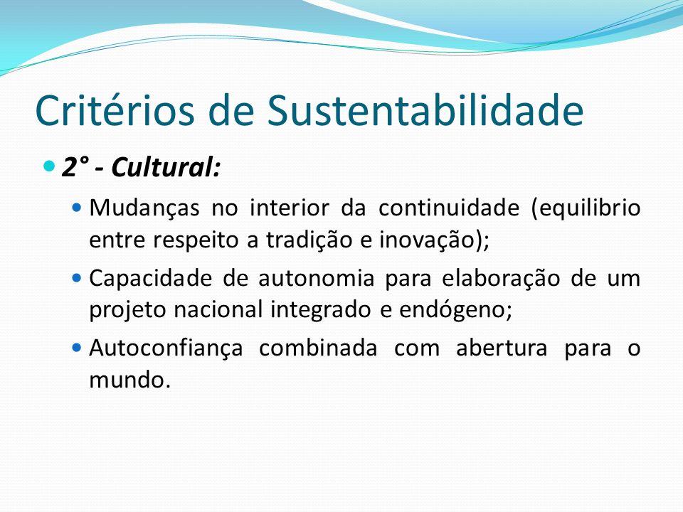 Critérios de Sustentabilidade 2° - Cultural: Mudanças no interior da continuidade (equilibrio entre respeito a tradição e inovação); Capacidade de aut