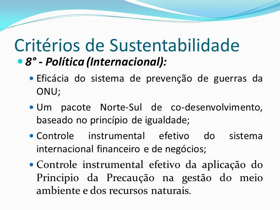 Critérios de Sustentabilidade 8° - Política (Internacional): Eficácia do sistema de prevenção de guerras da ONU; Um pacote Norte-Sul de co-desenvolvim