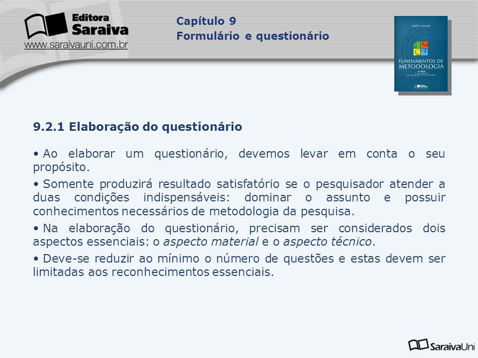 9.2.1 Elaboração do questionário Ao elaborar um questionário, devemos levar em conta o seu propósito. Somente produzirá resultado satisfatório se o pe