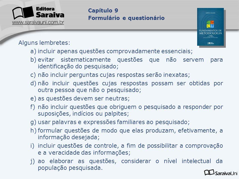 Alguns lembretes: a)incluir apenas questões comprovadamente essenciais; b)evitar sistematicamente questões que não servem para identificação do pesqui