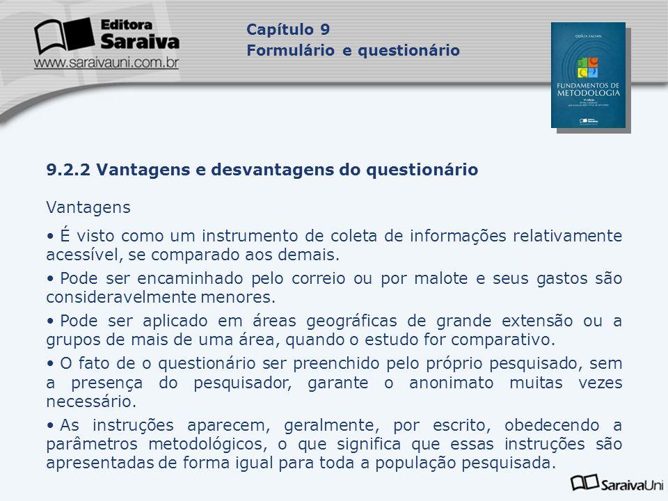 9.2.2 Vantagens e desvantagens do questionário Vantagens É visto como um instrumento de coleta de informações relativamente acessível, se comparado ao