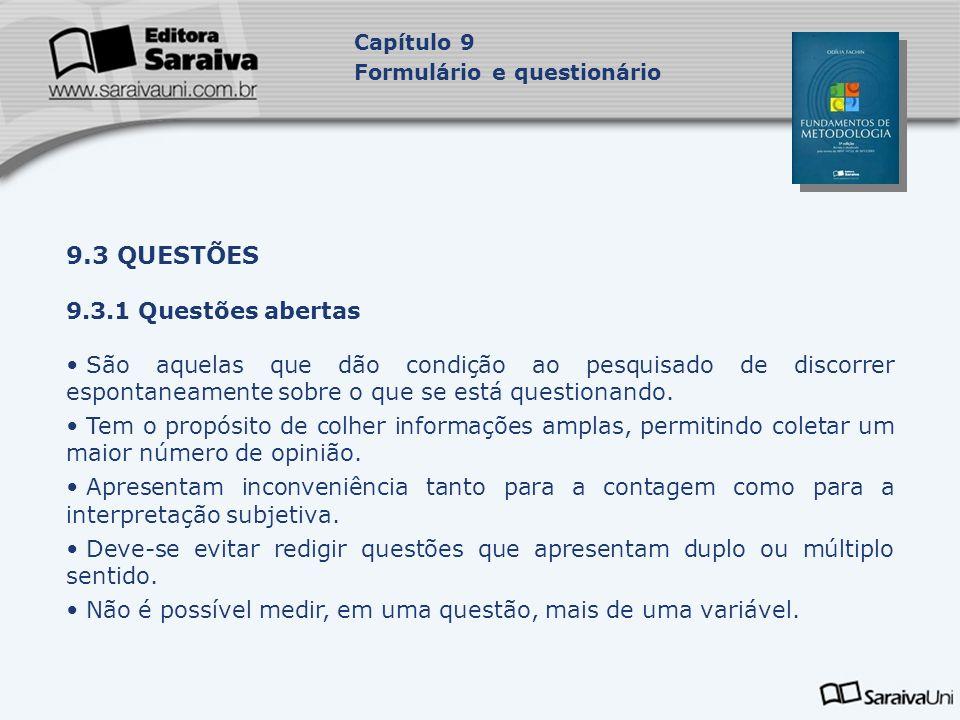 9.3 QUESTÕES 9.3.1 Questões abertas São aquelas que dão condição ao pesquisado de discorrer espontaneamente sobre o que se está questionando. Tem o pr